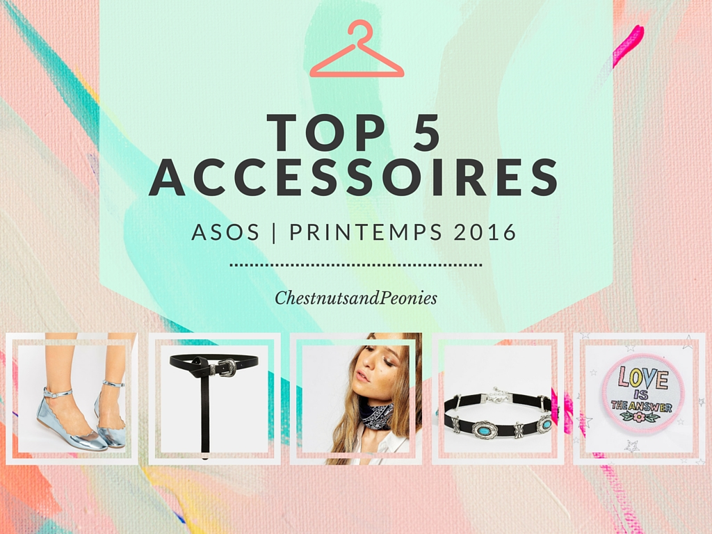 Top 5 accessoires Printemps 2016 - ChestnutsandPeonies